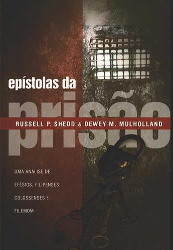 EPÍSTOLAS DA PRISÃO - EFÉSIOS, FILIPENSES, COLOSSENSES E FILEMOM