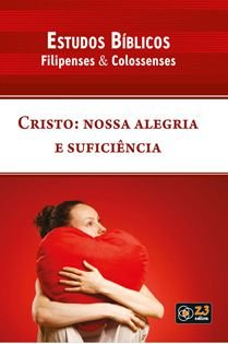 LIÇÃO CRISTO NOSSA ALEGRIA E SUFICIÊNCIA - FILIPENSES E COLOSSENSES