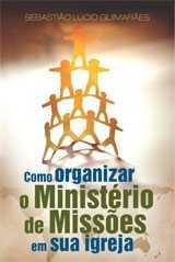 COMO ORGANIZAR O MINISTÉRIO DE MISSÕES NA SUA IGREJA