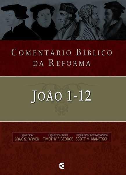 COMENTÁRIO BÍBLICO DA REFORMA - JOÃO 1-12