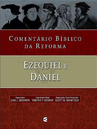 COMENTÁRIO BÍBLICO DA REFORMA - EZEQUIEL E DANIEL