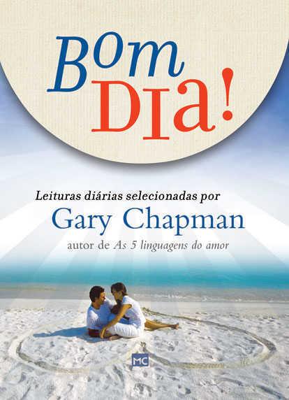 BOM DIA - LEITURAS DIÁRIAS POR GARY CHAPMAN