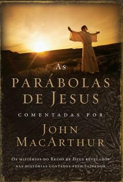AS PARÁBOLAS DE JESUS - COMENTADAS POR JOHN MACARTHUR