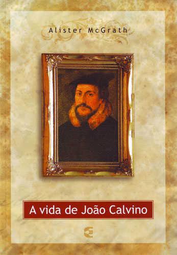 A VIDA DE JOÃO CALVINO