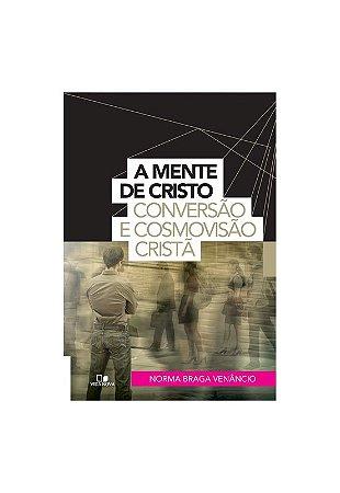 A MENTE DE CRISTO - CONVERSÃO E COSMOVISÃO CRISTÃ