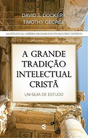 A GRANDE TRADIÇÃO INTELECTUAL CRISTÃ