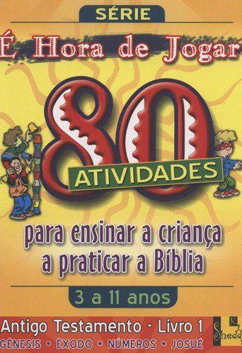 80 ATIVIDADES PARA ENSINAR A CRIANÇA A PRATICAR A BÍBLIA