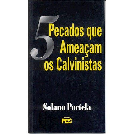 5 PECADOS QUE AMEAÇAM OS CALVINISTAS
