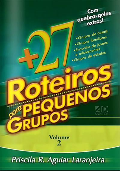 27 ROTEIROS PARA PEQUENOS GRUPOS VOL. 2