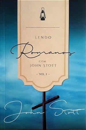 LENDO ROMANOS COM JOHN STOTT (VOL. I)