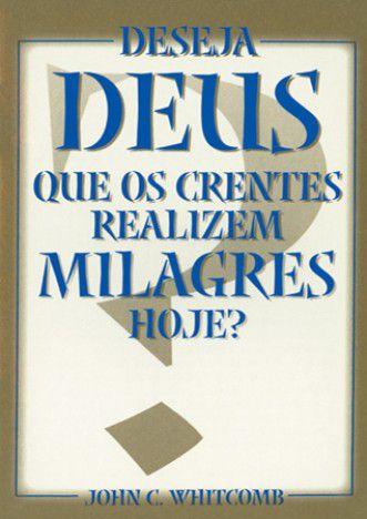 DESEJA DEUS QUE OS CRENTES REALIZEM MILAGRES HOJE?