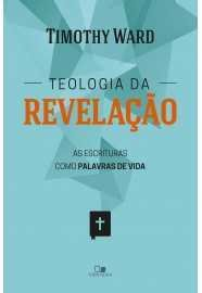 TEOLOGIA DA REVELAÇÃO: AS ESCRITURAS COMO PALAVRAS DE VIDA