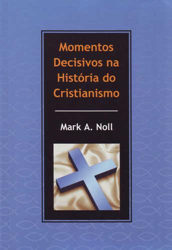 MOMENTOS DECISIVOS NA HISTÓRIA DO CRISTIANISMO