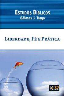 LIÇÃO LIBERDADE FÉ E PRÁTICA - GÁLATAS E TIAGO