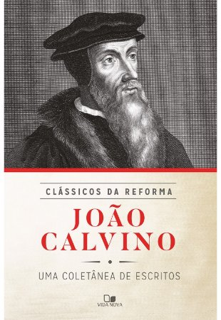 SÉRIE CLÁSSICOS DA REFORMA - JOÃO CALVINO