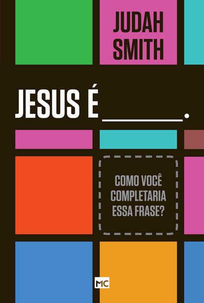 JESUS É________.