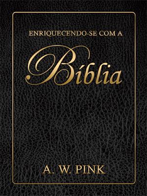 ENRIQUECENDO-SE COM A BÍBLIA