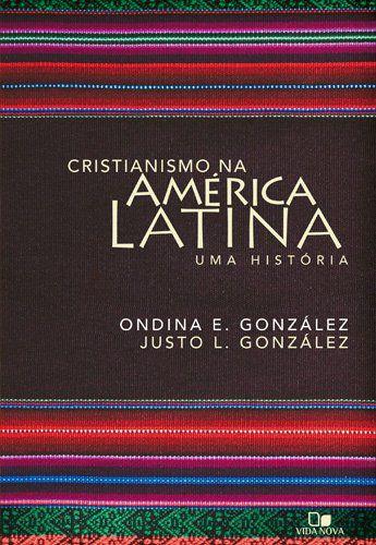 CRISTIANISMO NA AMÉRICA LATINA - UMA HISTÓRIA
