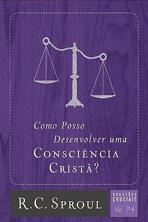 COMO POSSO DESENVOLVER UMA CONSCIÊNCIA CRISTÃ?