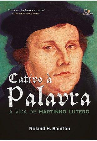 CATIVO À PALAVRA - A VIDA DE MARTINHO LUTERO