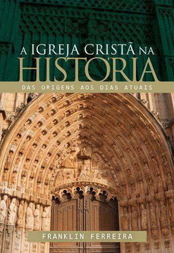 A IGREJA CRISTÃ NA HISTÓRIA