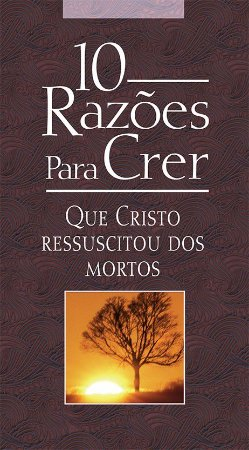 FOLHETO 10 RAZÕES PARA CRER QUE CRISTO RESSUSCITOU DOS MORTOS