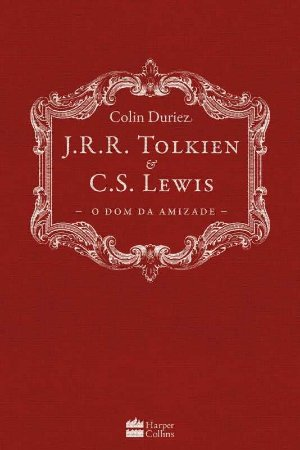 J. R. R. TOLKIEN E C. S. LEWIS O DOM DA AMIZADE