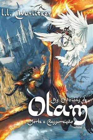 AS CRÔNICAS DE OLAM VOLUME 3 - MORTE E RESSURREIÇÃO