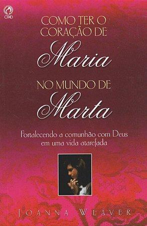 COMO TER O CORAÇÃO DE MARIA NO MUNDO DE MARTA