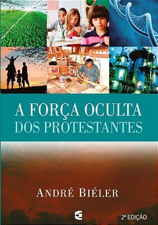 A FORÇA OCULTA DOS PROTESTANTES - 2a. EDIÇÃO