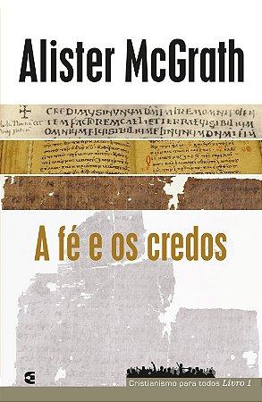 FÉ E OS CREDOS - CRISTIANISMO PARA TODOS 1