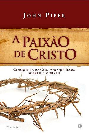 A PAIXÃO DE CRISTO - 2a. EDIÇÃO