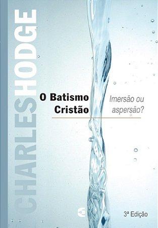 O BATISMO CRISTÃO - IMERSÃO OU ASPERSÃO - 3a. EDIÇÃO