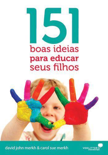 151 BOAS IDEIAS PARA EDUCAR SEU FILHO