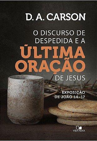 O DISCURSO DE DESPEDIDA E A ÚLTIMA ORAÇÃO DE JESUS