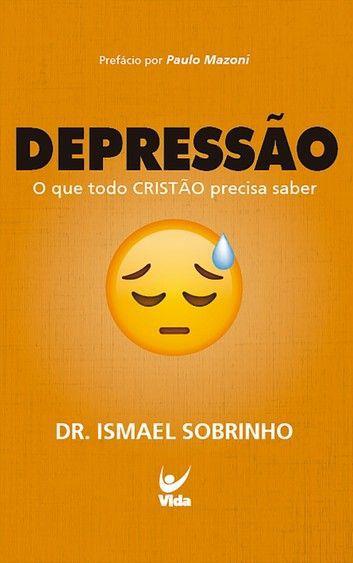 DEPRESSÃO: O QUE TODO CRISTÃO PRECISA SABER