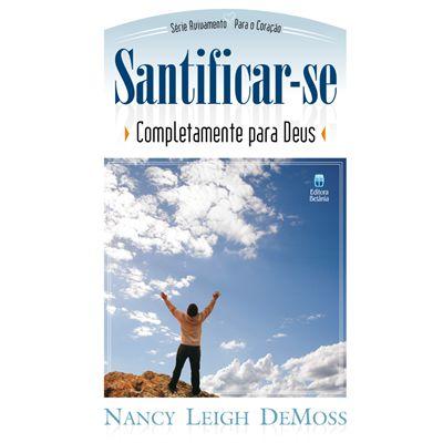SANTIFICAR-SE COMPLETAMENTE PARA DEUS