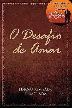 O DESAFIO DE AMAR - EDIÇÃO REVISADA E AMPLIADA