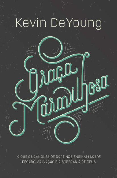 GRAÇA MARAVILHOSA - KEVIN DEYOUNG