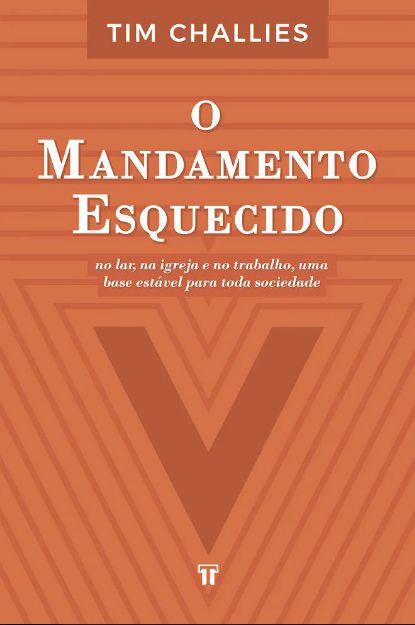 O MANDAMENTO ESQUECIDO - TIM CHALLIES