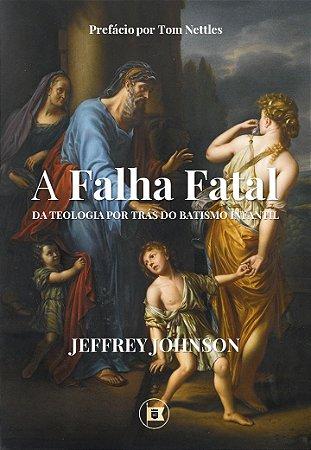 A FALHA FATAL DA TEOLOGIA POR TRÁS DO BATISMO INFANTIL