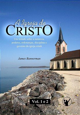 A IGREJA DE CRISTO [VOLUMES 1 e 2]