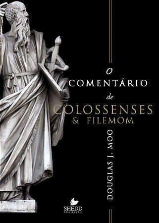 O COMENTÁRIO DE COLOSSENSES E FILEMOM