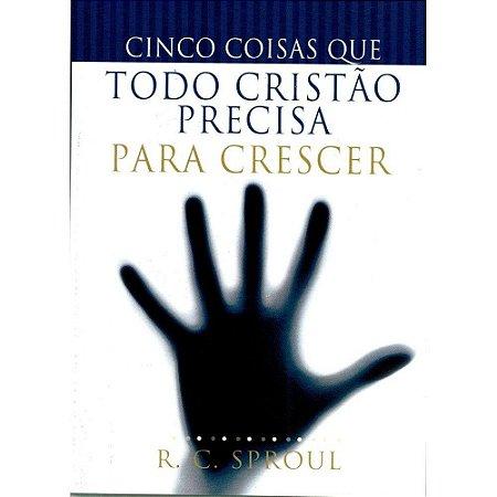 CINCO COISAS QUE TODO CRISTÃO PRECISA PARA CRESCER