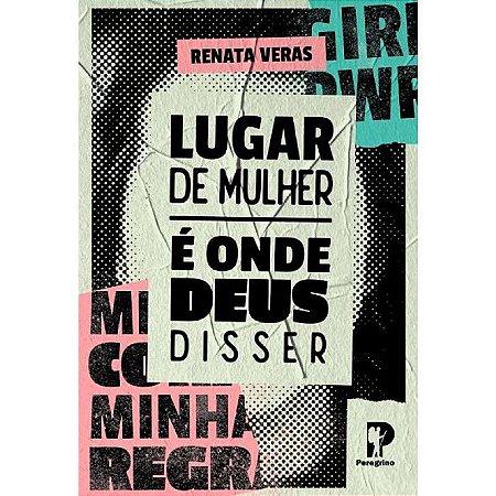 LUGAR DE MULHER É ONDE DEUS DISSER