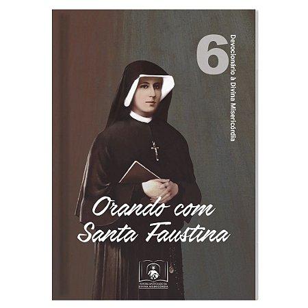 ORANDO COM SANTA FAUSTINA - DEVOCIONÁRIO 6