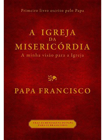 A IGREJA DA MISERICÓRDIA - A MINHA VISÃO PARA A IGREJA