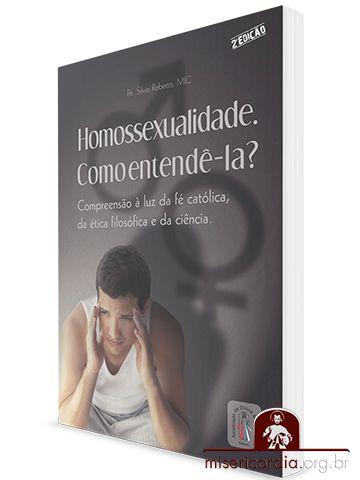 HOMOSSEXUALIDADE. COMO ENTENDÊ-LA?