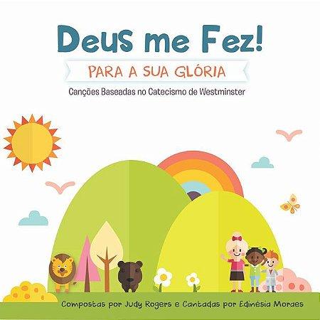 CD - Deus Me Fez para a Sua Glória: Canções Baseadas no Catecismo de Westminster