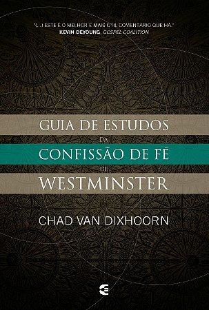 Guia de estudos da Confissão de Fé de Westminster - Chad Van Dixhoorn